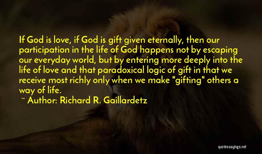 Gifting Love Quotes By Richard R. Gaillardetz