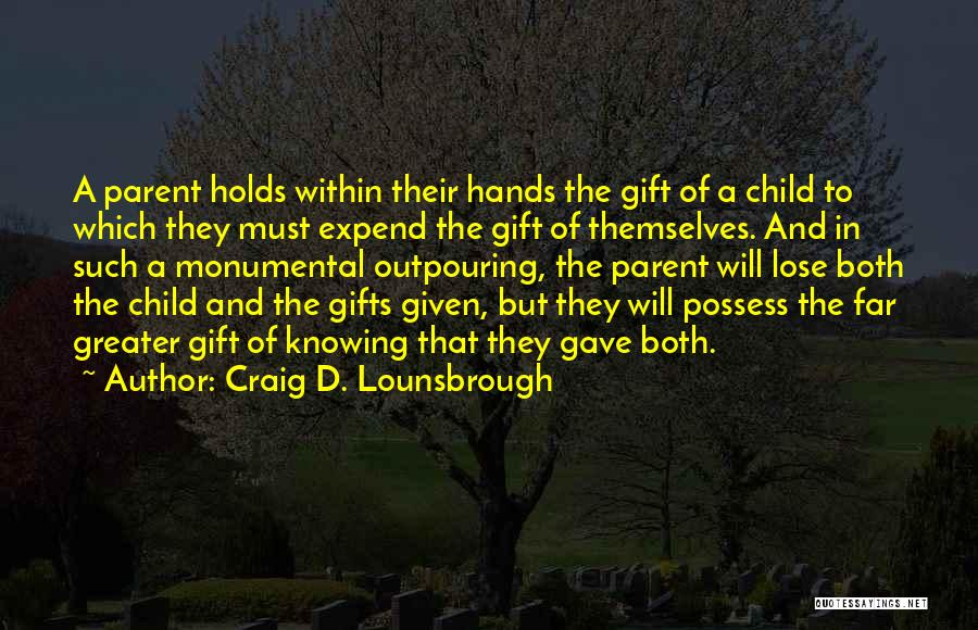Gifts From Family Quotes By Craig D. Lounsbrough
