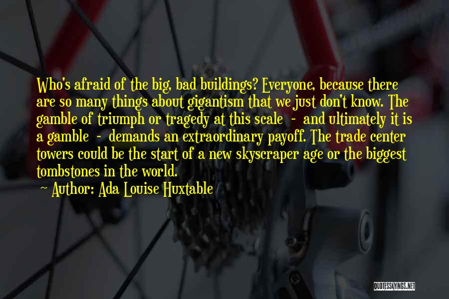 Gigantism Quotes By Ada Louise Huxtable