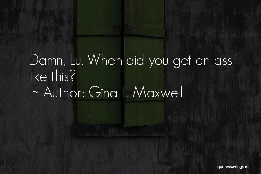 Gina L. Maxwell Quotes 469810