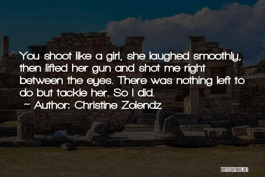 Girl And Gun Quotes By Christine Zolendz