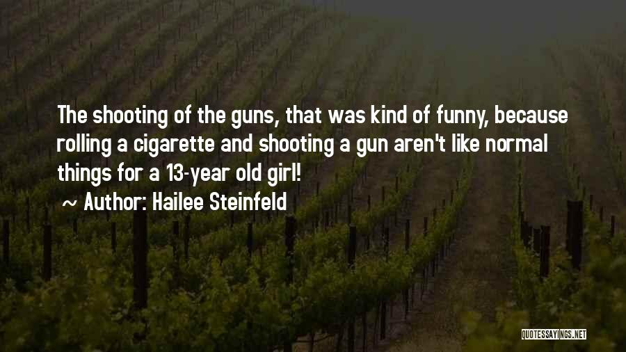 Girl And Gun Quotes By Hailee Steinfeld