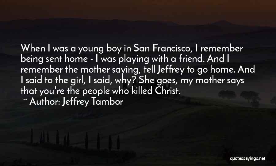 Girl Boy Best Friend Quotes By Jeffrey Tambor