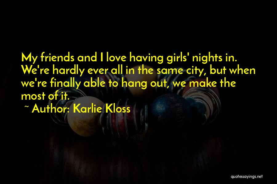 Girl Night Out Quotes By Karlie Kloss
