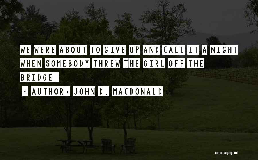 Girl On The Bridge Quotes By John D. MacDonald