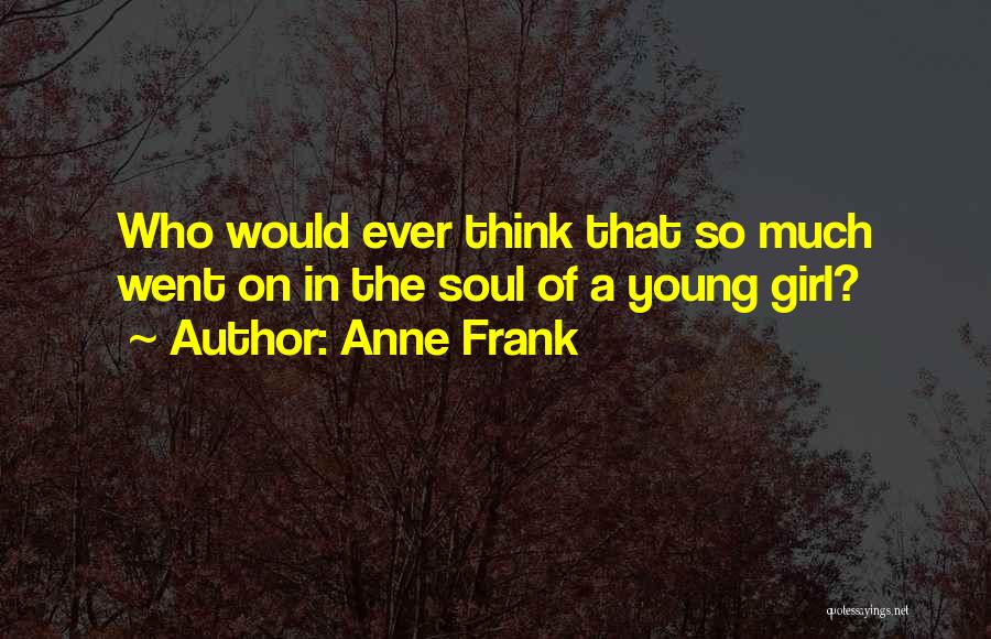 Girl Soul Quotes By Anne Frank