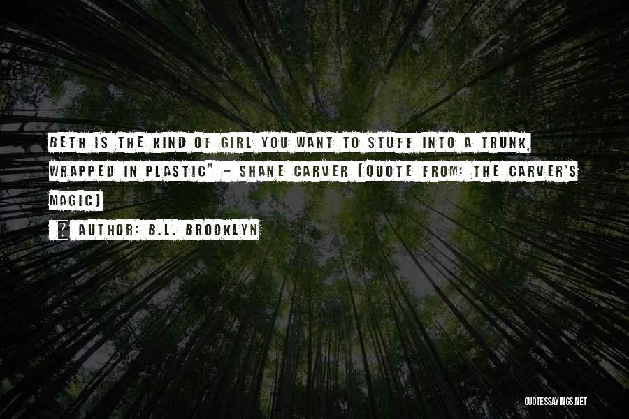 Girl Stuff Quotes By B.L. Brooklyn