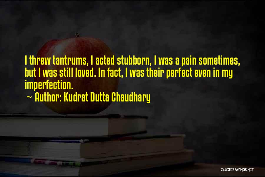Girl Tantrums Quotes By Kudrat Dutta Chaudhary