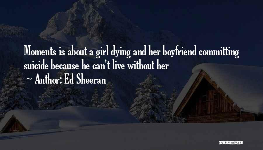 Girl That Wants Your Boyfriend Quotes By Ed Sheeran