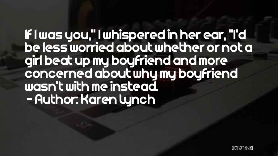 Girl That Wants Your Boyfriend Quotes By Karen Lynch