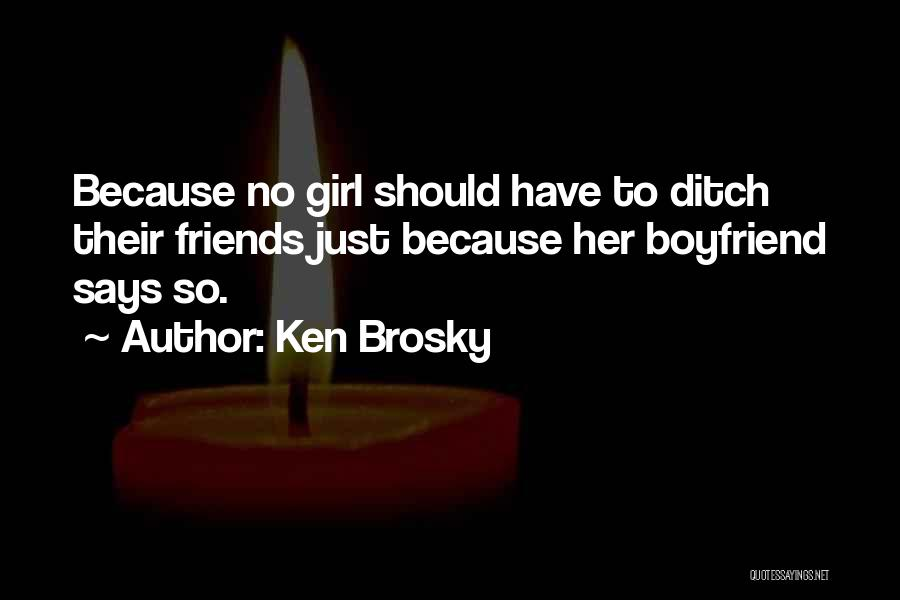Girl That Wants Your Boyfriend Quotes By Ken Brosky
