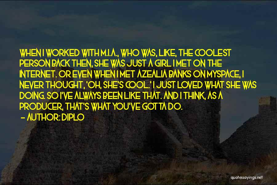 Girl You Just Met Quotes By Diplo