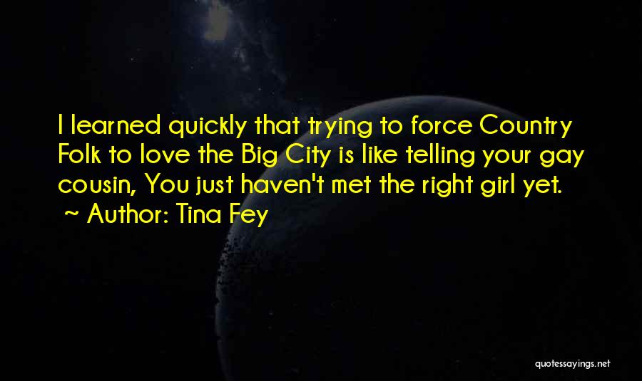 Girl You Just Met Quotes By Tina Fey