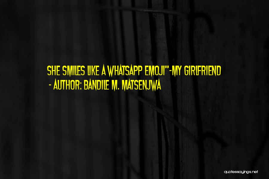 Girlfriend Beauty Quotes By Bandile M. Matsenjwa