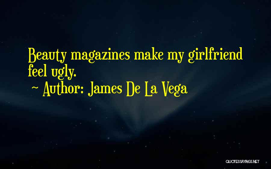 Girlfriend Beauty Quotes By James De La Vega