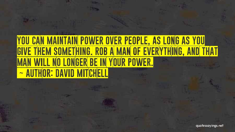 Give A Man Power Quotes By David Mitchell