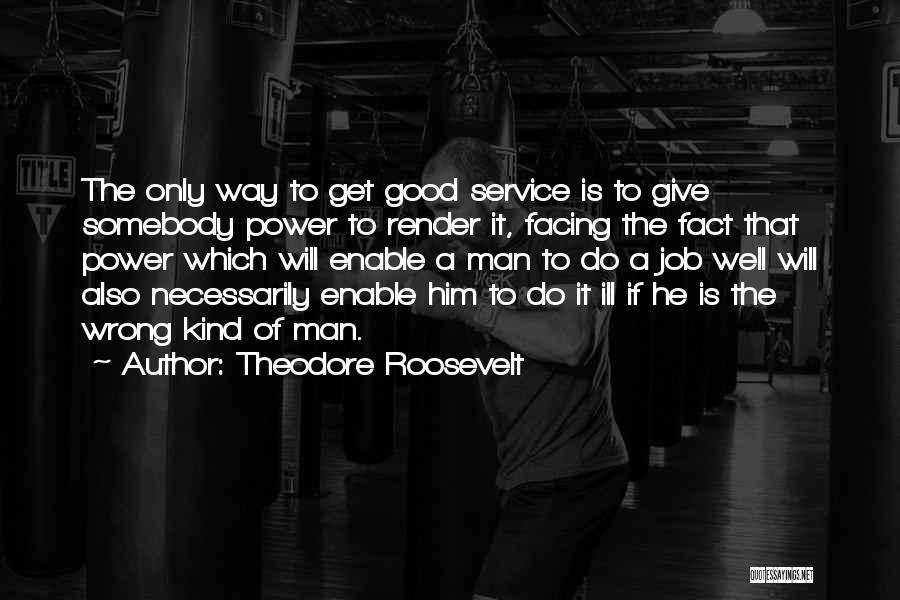 Give A Man Power Quotes By Theodore Roosevelt