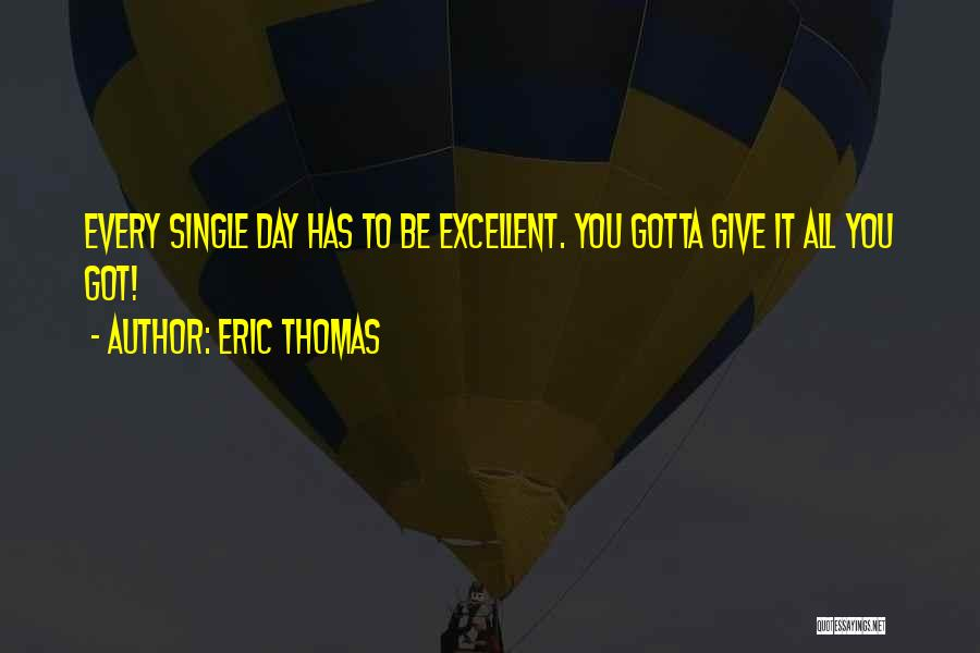 Give It All You Got Quotes By Eric Thomas