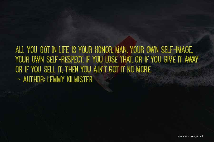 Give It All You Got Quotes By Lemmy Kilmister