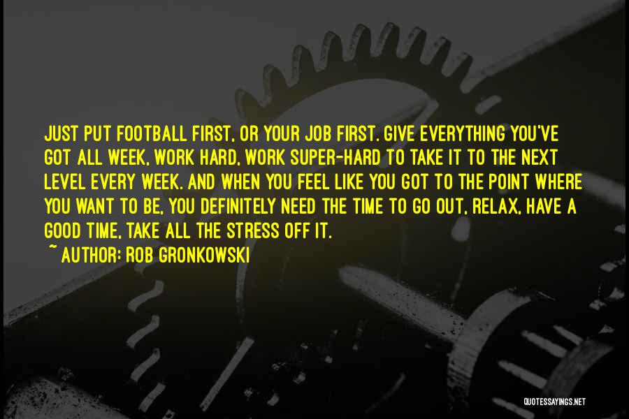 Give It All You Got Quotes By Rob Gronkowski