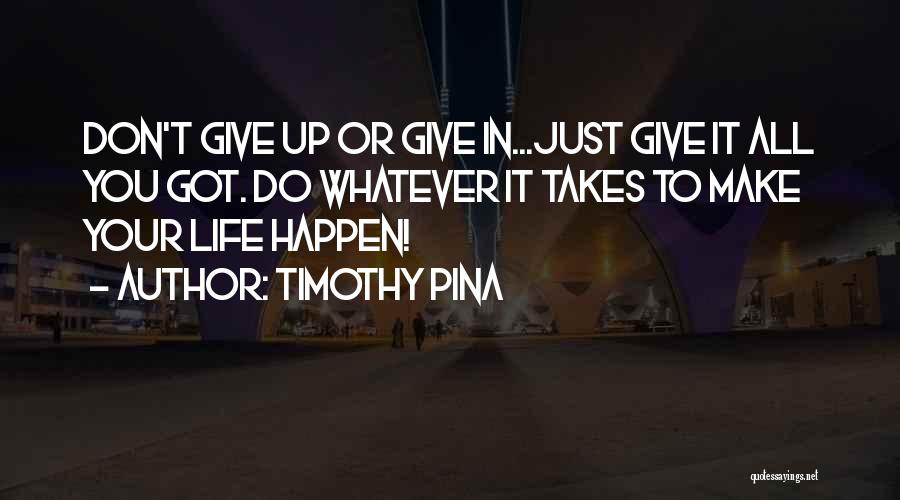 Give It All You Got Quotes By Timothy Pina