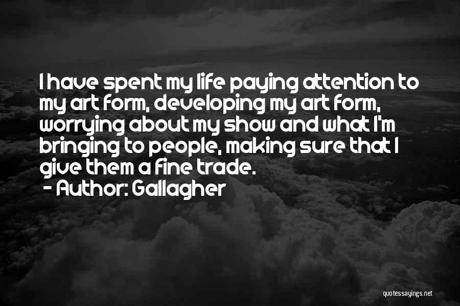 Give Me All Your Attention Quotes By Gallagher