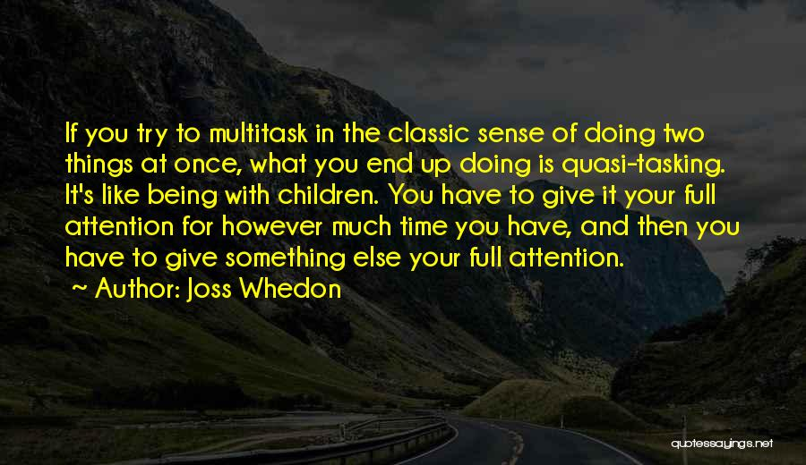Give Me All Your Attention Quotes By Joss Whedon