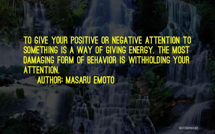 Give Me All Your Attention Quotes By Masaru Emoto