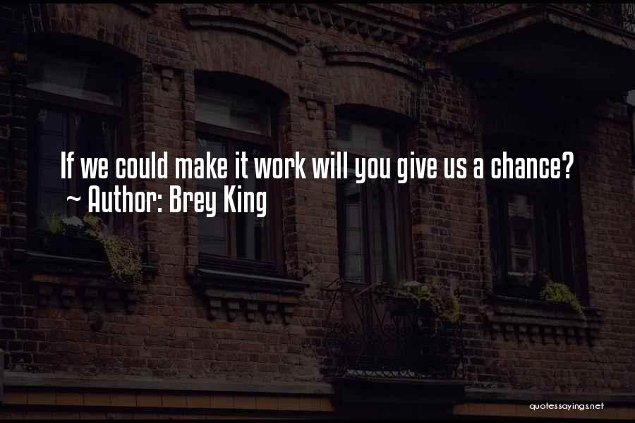 Give Our Love A Chance Quotes By Brey King