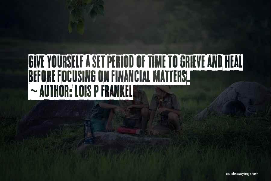 Give Yourself Time To Heal Quotes By Lois P Frankel