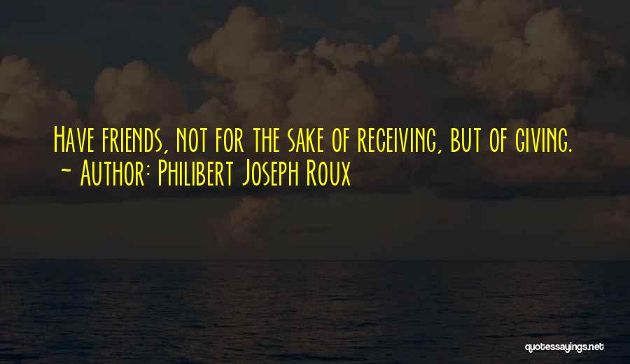 Giving And Receiving Friends Quotes By Philibert Joseph Roux