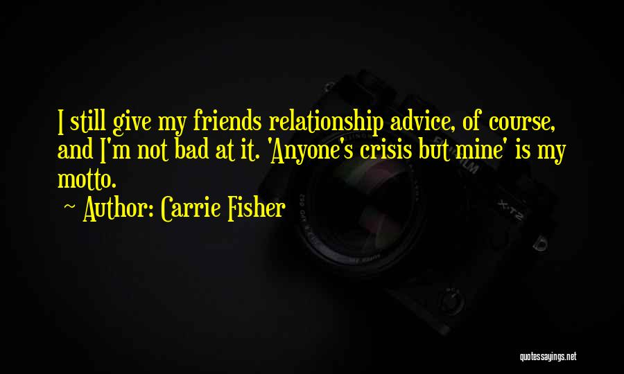 Giving Bad Advice Quotes By Carrie Fisher