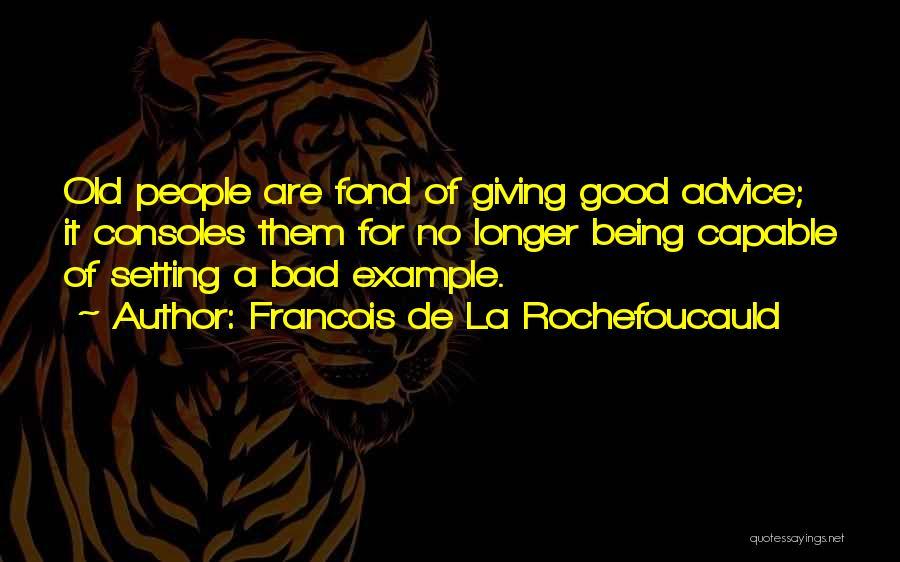 Giving Bad Advice Quotes By Francois De La Rochefoucauld