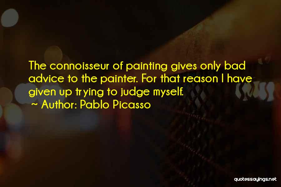 Giving Bad Advice Quotes By Pablo Picasso