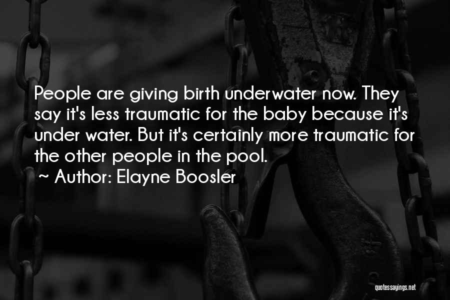 Giving Birth Quotes By Elayne Boosler
