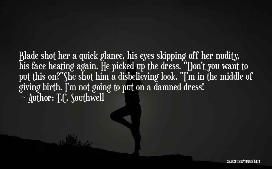 Giving Birth Quotes By T.C. Southwell