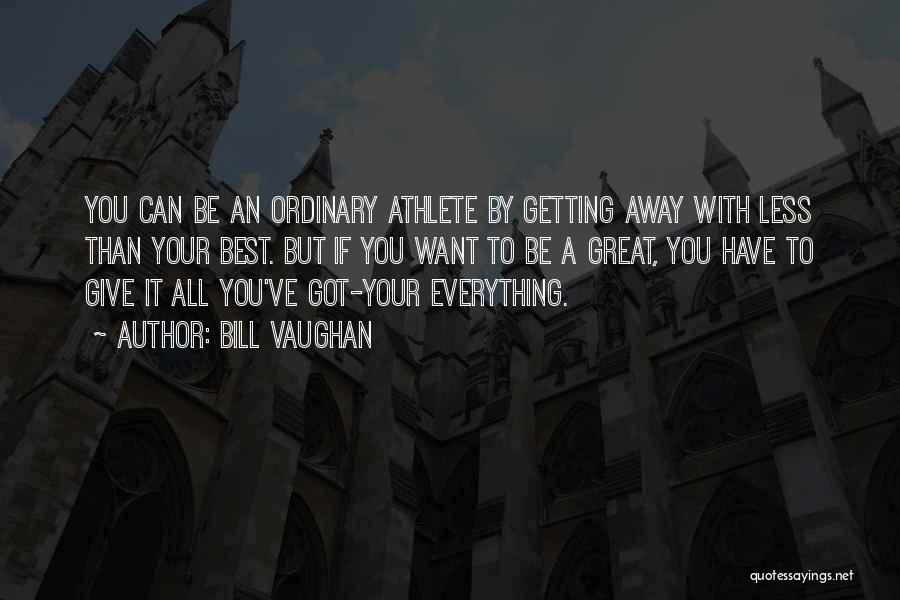 Giving Everything And Getting Nothing Quotes By Bill Vaughan