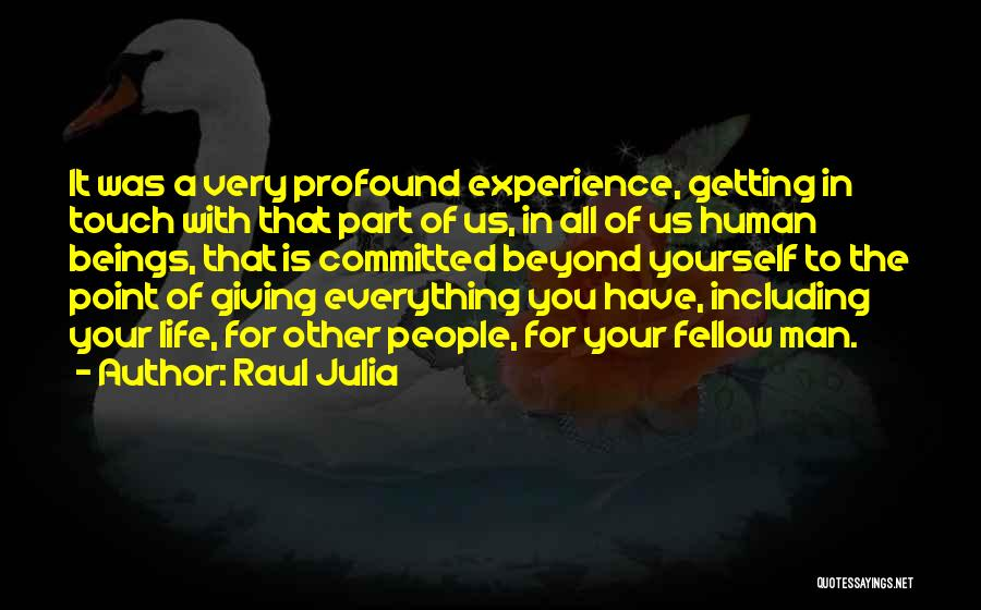 Giving Everything And Getting Nothing Quotes By Raul Julia