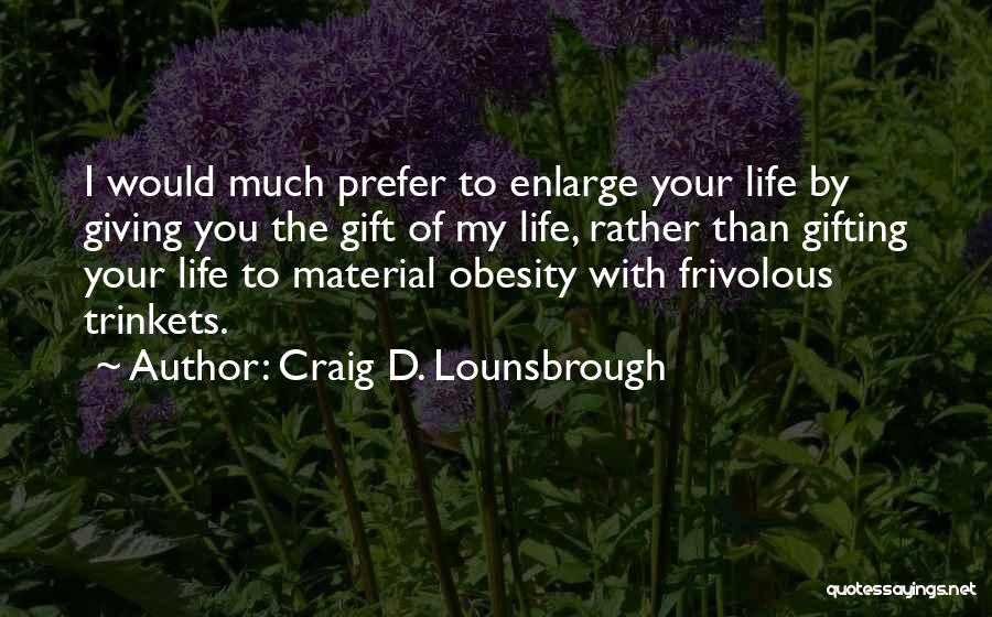 Giving Gifts Quotes By Craig D. Lounsbrough