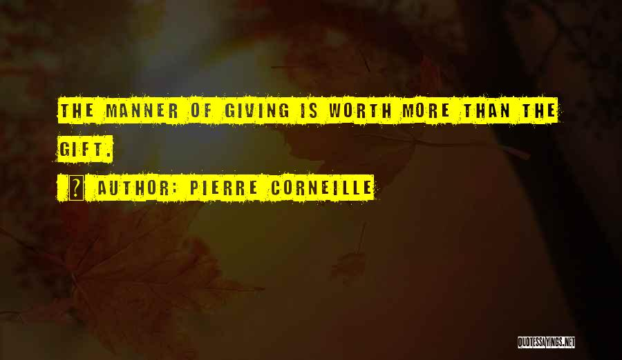 Giving Gifts Quotes By Pierre Corneille