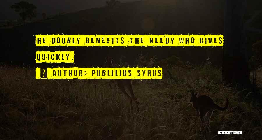 Giving To Needy Quotes By Publilius Syrus