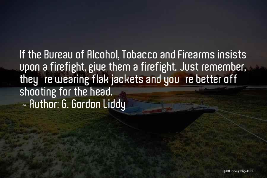 Giving Up Alcohol Quotes By G. Gordon Liddy