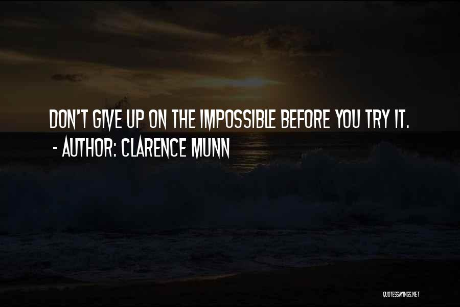 Giving Up Before You Try Quotes By Clarence Munn