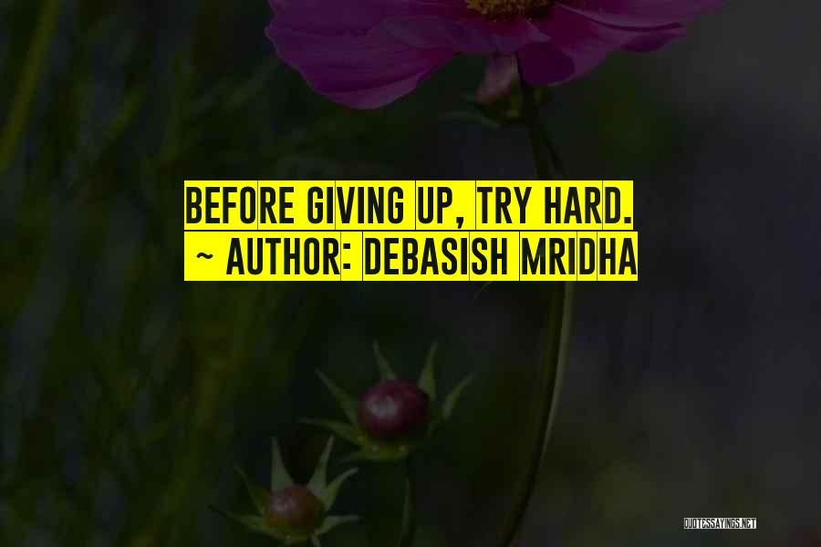 Giving Up Before You Try Quotes By Debasish Mridha