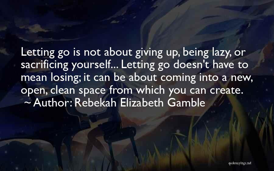 Giving Up Doesn't Mean Quotes By Rebekah Elizabeth Gamble