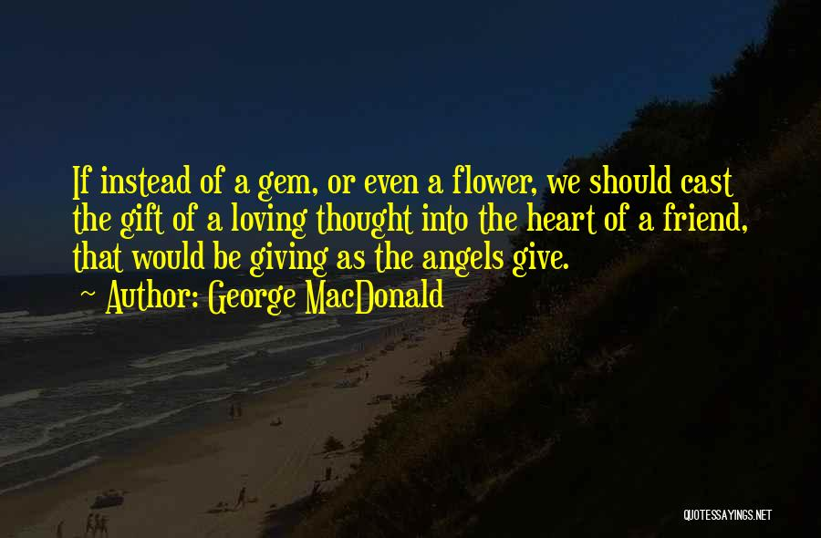 Giving Up Friendship Quotes By George MacDonald