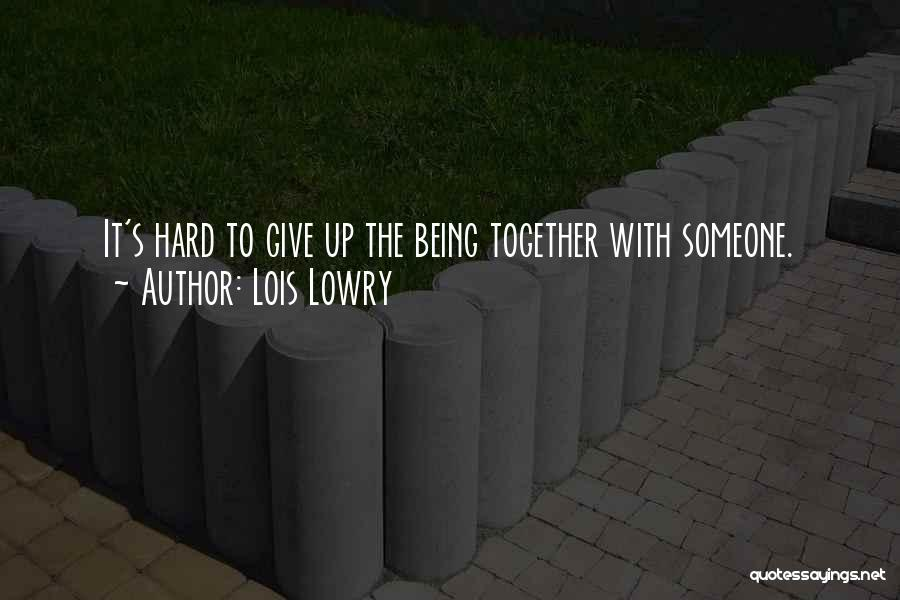 Giving Up Friendship Quotes By Lois Lowry