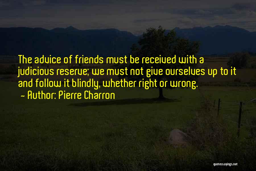 Giving Up Friendship Quotes By Pierre Charron