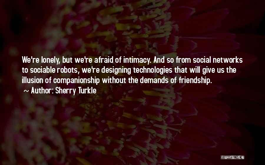 Giving Up Friendship Quotes By Sherry Turkle