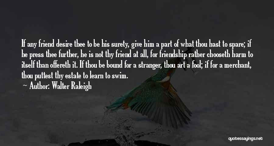 Giving Up Friendship Quotes By Walter Raleigh